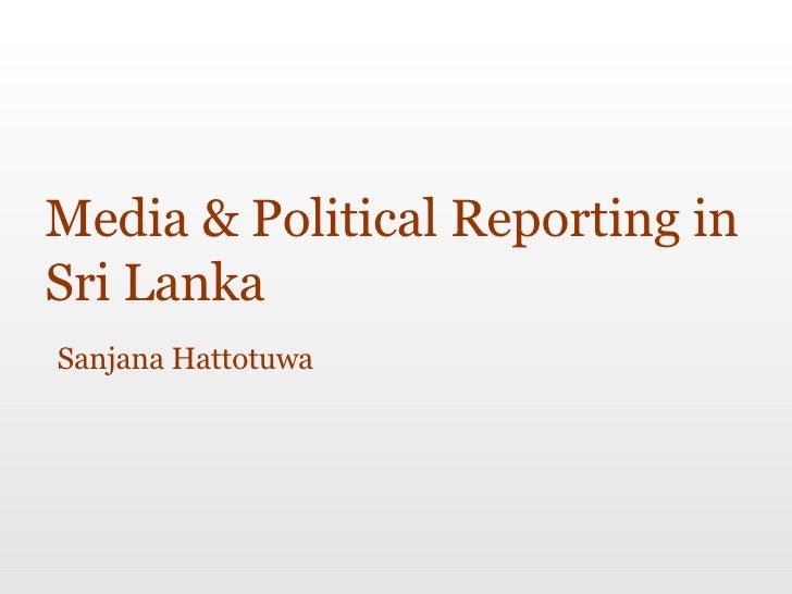 Media & Political Reporting in Sri Lanka Sanjana Hattotuwa