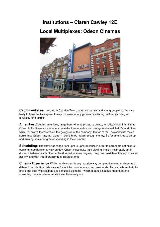 Institutions – Ciaren Cawley 12E Local Multiplexes: Odeon Cinemas  Catchment area: Located in Camden Town, to attract tour...