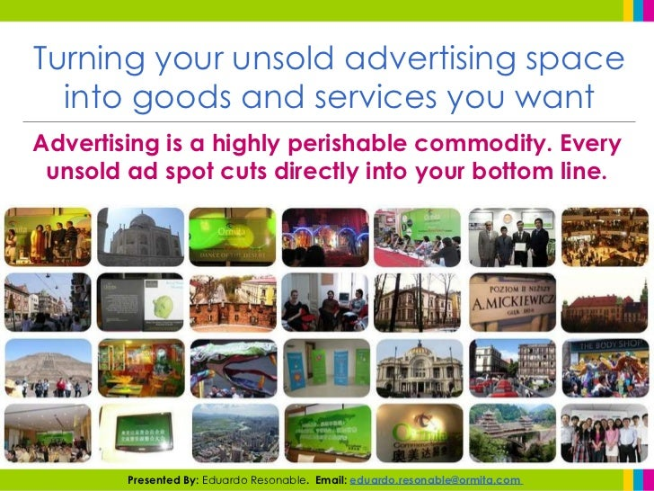 Turning your unsold advertising space into goods and services you want Advertising is a highly perishable commodity. Every...