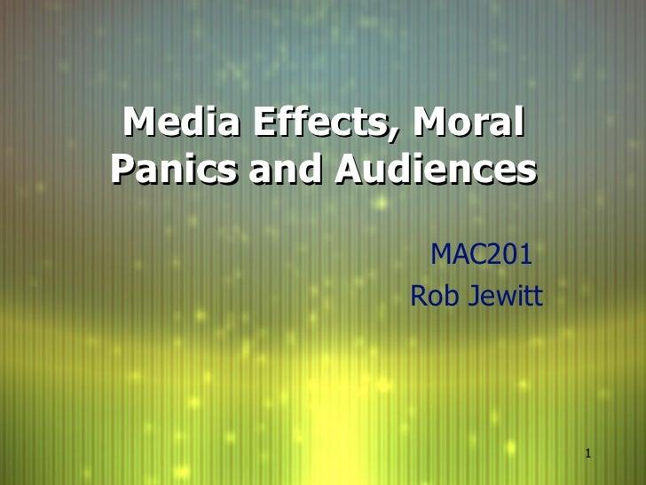 Media Effects, Moral Panics and Audiences MAC201  Rob Jewitt
