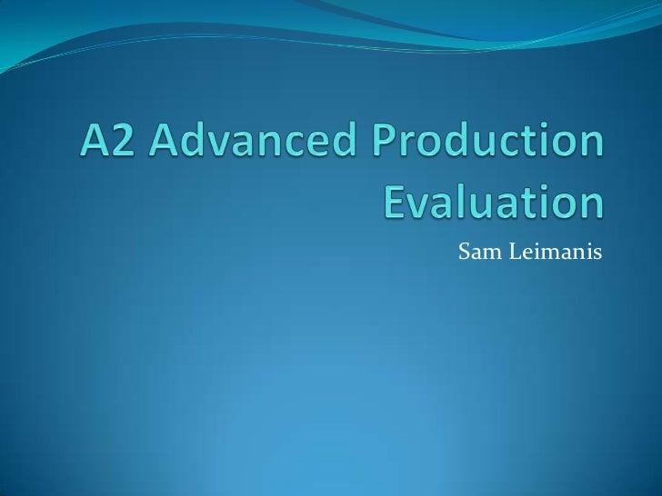 A2 Advanced Production Evaluation<br />Sam Leimanis<br />