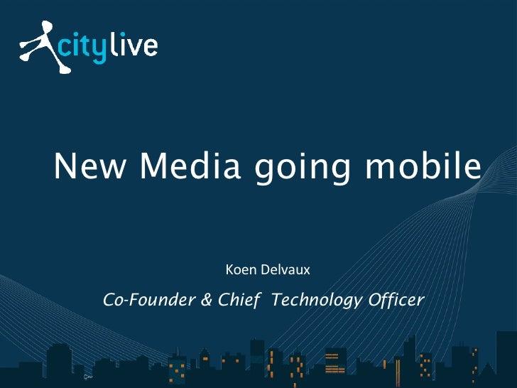 New Media going mobile <ul><li>Co-Founder & Chief  Technology Officer </li></ul>Koen Delvaux