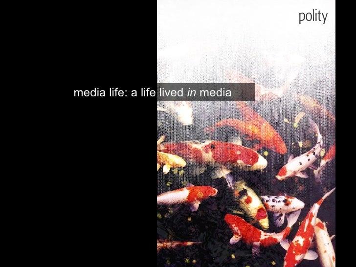 media life: a life lived  in  media