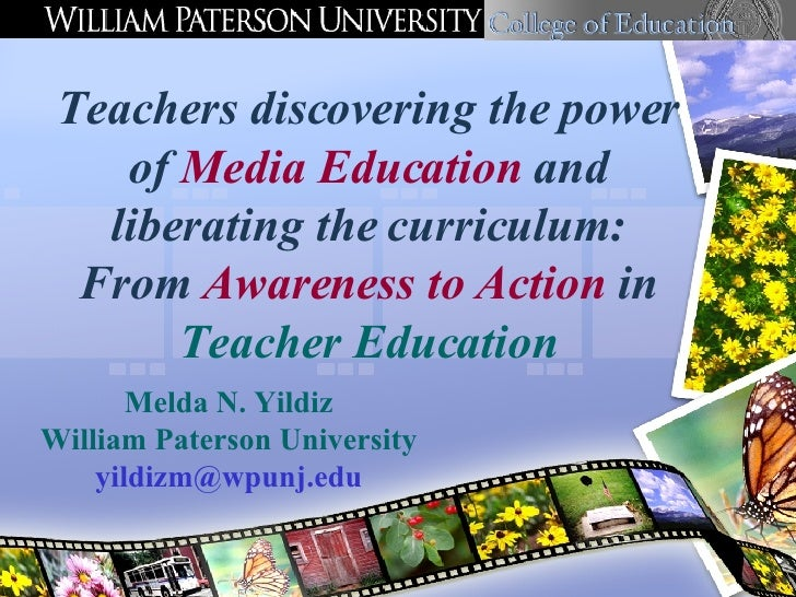 Teachers discovering the power of  Media Education  and liberating the curriculum: From  Awareness to   Action  in  Teache...