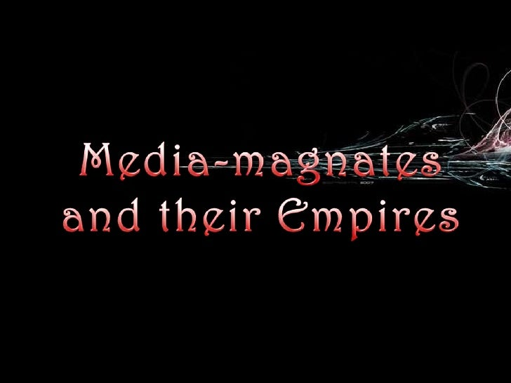 Media-magnates and their Empires<br />