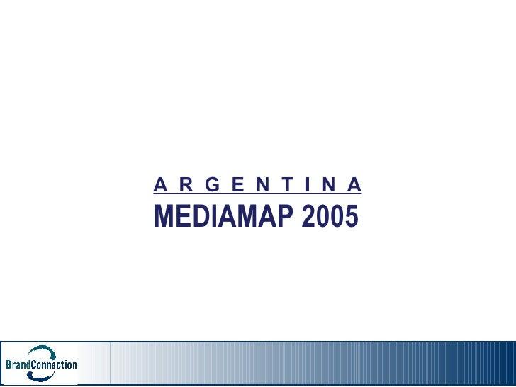 A  R  G  E  N  T  I  N  A MEDIAMAP 2005