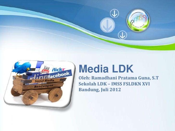 Media LDK     Oleh: Ramadhani Pratama Guna, S.T     Sekolah LDK – IMSS FSLDKN XVI     Bandung, Juli 2012Powerpoint Templat...