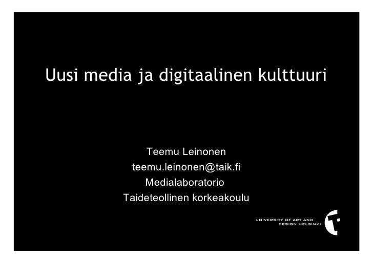 Uusi media ja digitaalinen kulttuuri                 Teemu Leinonen           teemu.leinonen@taik.fi              Medialab...