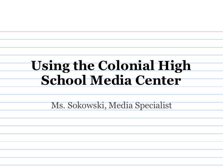 Using the Colonial High School Media Center Ms. Sokowski, Media Specialist