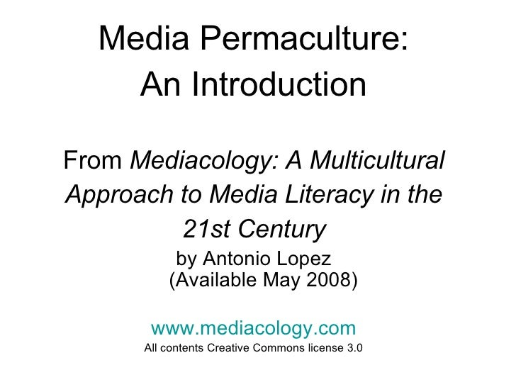 <ul><li>Media Permaculture: </li></ul><ul><li>An Introduction </li></ul><ul><li>From  Mediacology: A Multicultural </li></...
