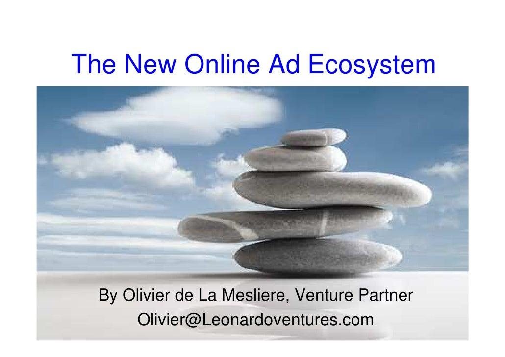 The New Online Ad Ecosystem      By Olivier de La Mesliere, Venture Partner      Olivier@Leonardoventures.com
