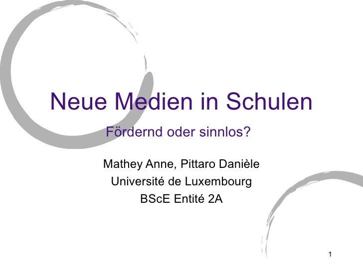 Neue Medien in Schulen Fördernd oder sinnlos?   Mathey Anne, Pittaro Danièle Université de Luxembourg BScE Entité 2A