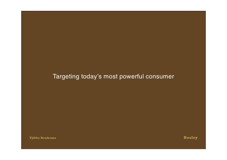 Targeting today's most powerful consumer                                                            Bosley Tjibbe Renkema