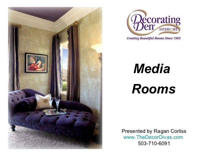 Presented by Ragan Corliss www.TheDecorDivas.com   503-710-6091 Media  Rooms