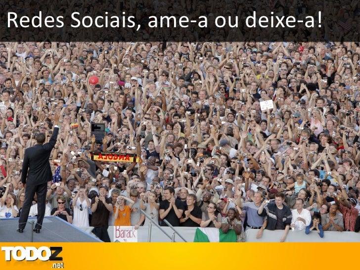 Redes Sociais, ame-a ou deixe-a!