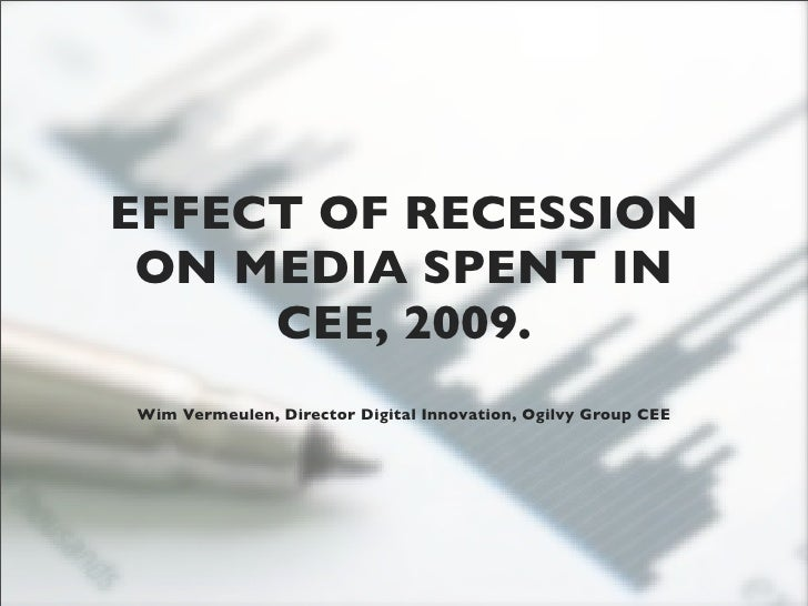EFFECT OF RECESSION  ON MEDIA SPENT IN      CEE, 2009. Wim Vermeulen, Director Digital Innovation, Ogilvy Group CEE