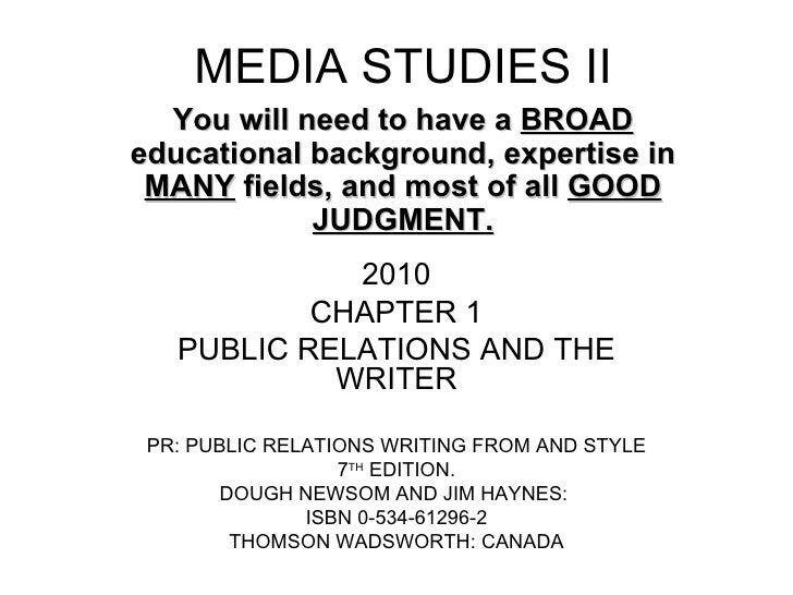 MEDIA STUDIES II 2010 CHAPTER 1 PUBLIC RELATIONS AND THE WRITER PR: PUBLIC RELATIONS WRITING FROM AND STYLE 7 TH  EDITION....