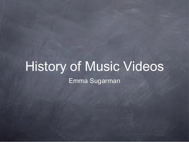 History of Music VideosEmma Sugarman