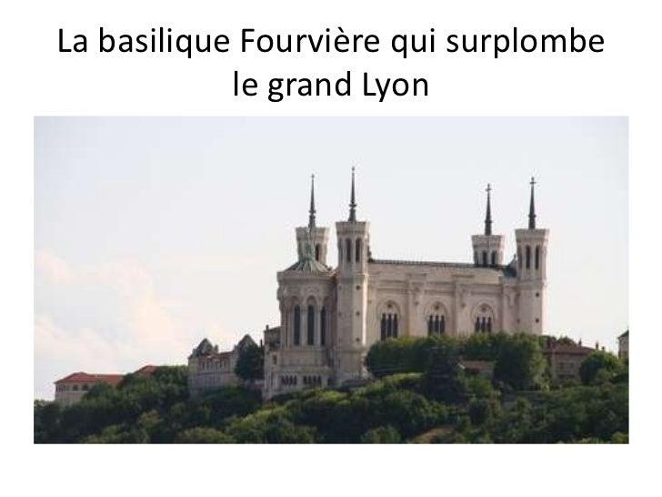 La basilique Fourvière qui surplombe            le grand Lyon