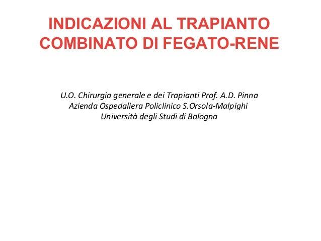 INDICAZIONI AL TRAPIANTOCOMBINATO DI FEGATO-RENESezione di NefrologiaSezione di NefrologiaU.O. Chirurgia generale e dei Tr...