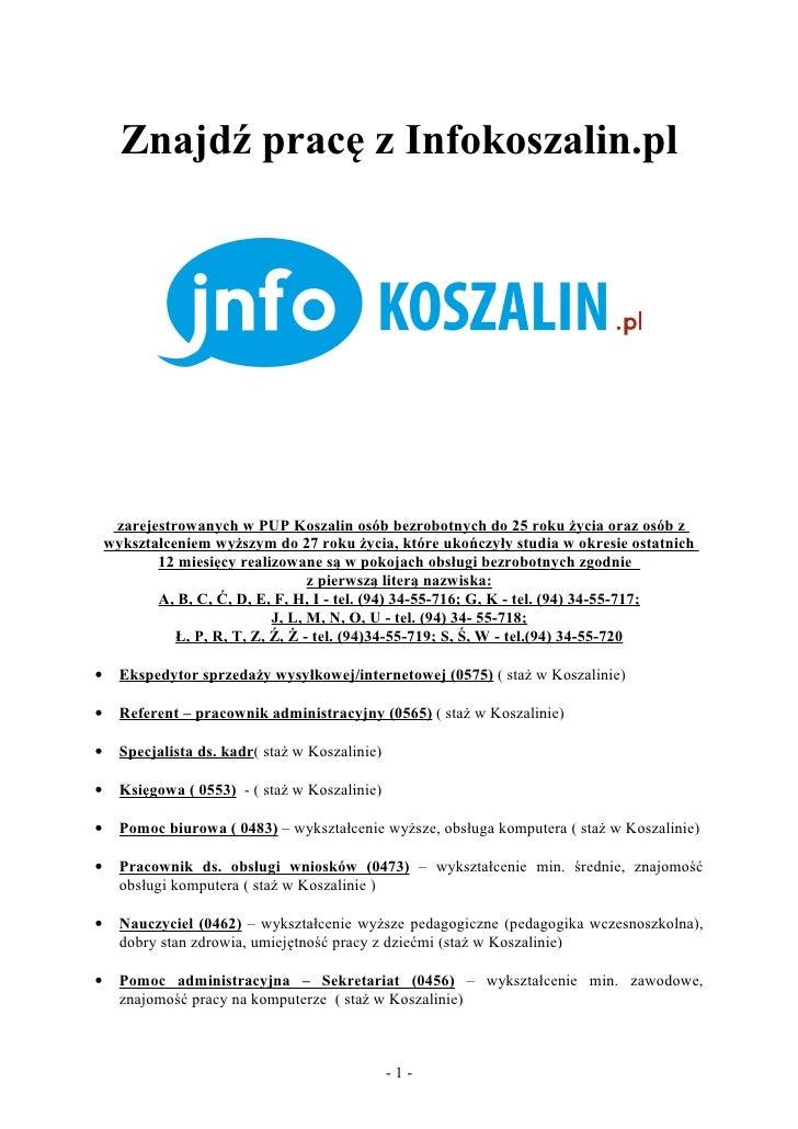 Znajdź pracę z Infokoszalin.pl     zarejestrowanych w PUP Koszalin osób bezrobotnych do 25 roku życia oraz osób z    wyksz...