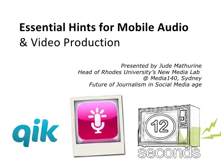 Essentials for Mobile Audio  & Video Production Presented by Jude Mathurine Head of Rhodes University's New Media Lab  @ M...