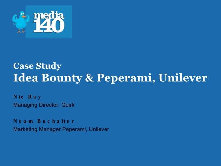 Case Study Idea Bounty & Peperami, Unilever Nic Ray Managing Director, Quirk Noam Buchalter Marketing Manager Peperami, Un...