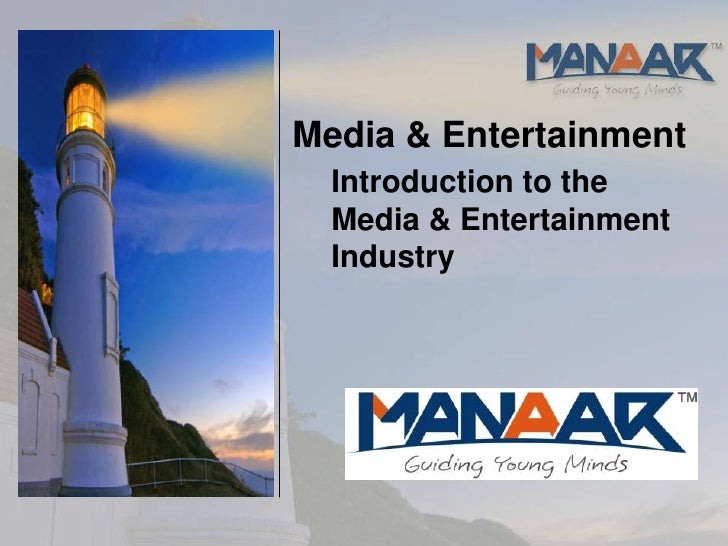 Media & Entertainment  Introduction to the  Media & Entertainment  Industry