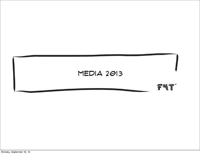 media 2013 Monday, September 16, 13