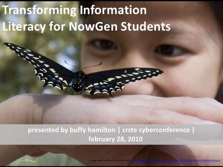 Transforming Information Literacy for NowGen Students<br />presented by buffy hamilton | crste cyberconference | february ...