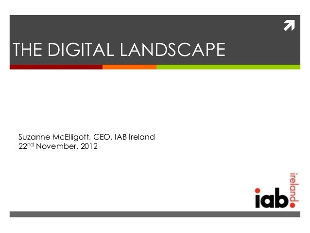 THE DIGITAL LANDSCAPESuzanne McElligott, CEO, IAB Ireland22nd November, 2012
