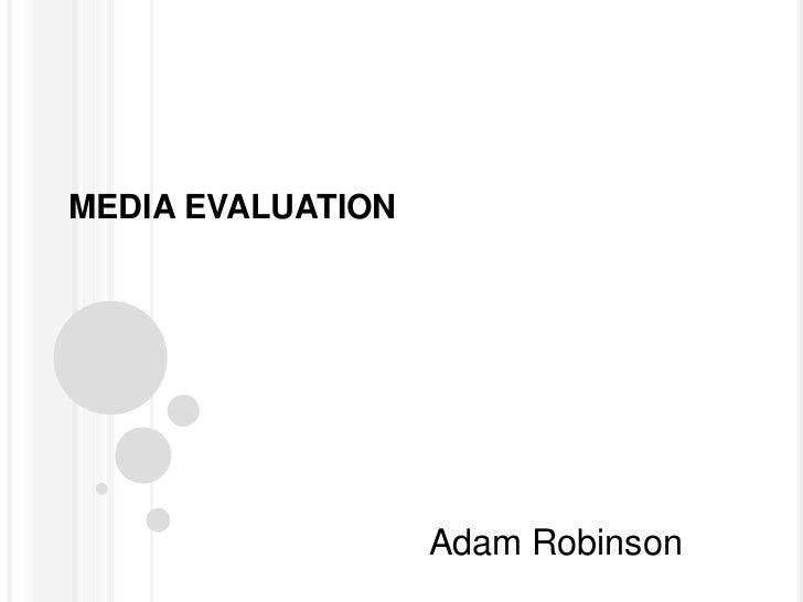 MEDIA EVALUATION<br />Adam Robinson<br />