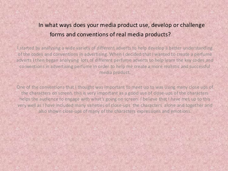 In what ways does your media product use, develop or challenge forms and conventions of real media products?<br />I starte...