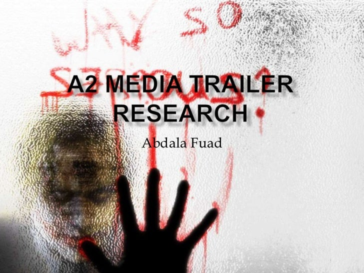 A2 media trailer Research<br />Abdala Fuad<br />