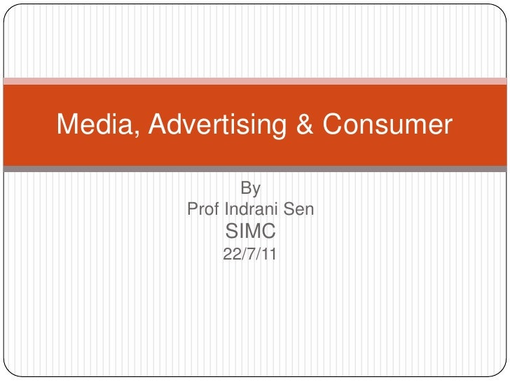 By <br />Prof IndraniSen<br />SIMC <br />22/7/11<br />Media, Advertising & Consumer<br />