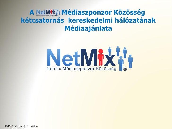 2010 © Minden jog  védve A  Médiaszponzor Közösség  kétcsatornás  kereskedelmi hálózatának Médiaajánlata