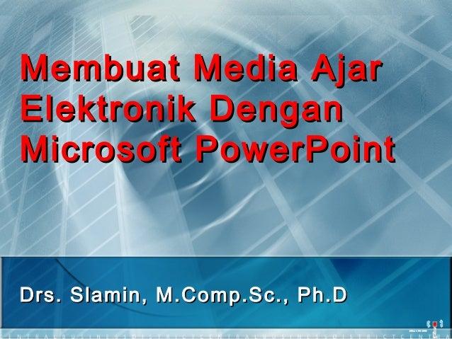 Membuat Media AjarMembuat Media Ajar Elektronik DenganElektronik Dengan Microsoft PowerPointMicrosoft PowerPoint Drs. Slam...