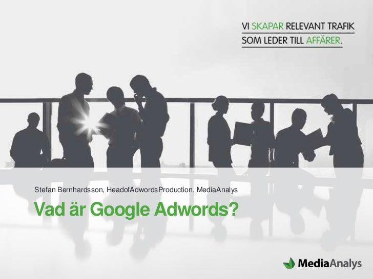 Stefan Bernhardsson, HeadofAdwordsProduction, MediaAnalysVad är Google Adwords?