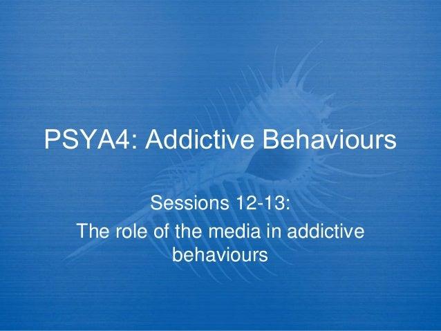 PSYA4: Addictive BehavioursSessions 12-13:The role of the media in addictivebehaviours