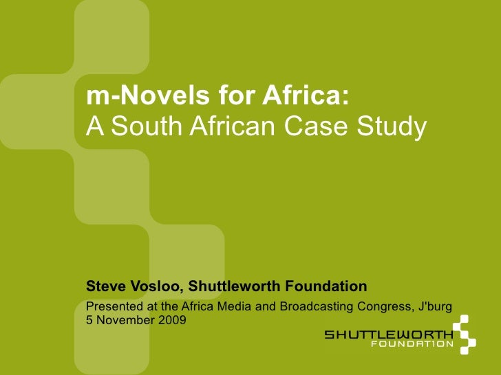 Presented at the Africa Media and Broadcasting Congress, J'burg 5 November 2009 m-Novels for Africa: A South African Case ...