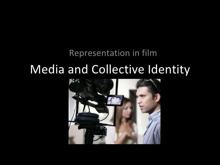 Media and Collective Identity Representation in film