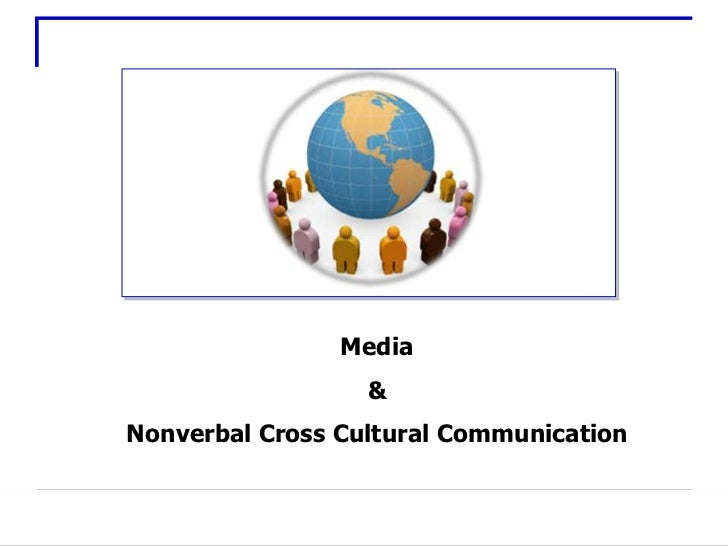 Media                  &Nonverbal Cross Cultural Communication                  1