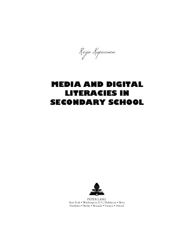 Reijo KupiainenMEDIA AND DIGITAL   LITERACIES INSECONDARY SCHOOL                PETER LANG   New York Washington, D.C./Bal...