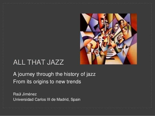 ALL THAT JAZZA journey through the history of jazzFrom its origins to new trendsRaúl JiménezUniversidad Carlos III de Madr...