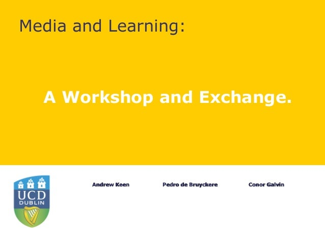 Media and Learning:  A Workshop and Exchange.        Andrew Keen   Pedro de Bruyckere   Conor Galvin