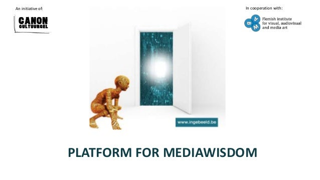 An initiative of:                         In cooperation with:                    PLATFORM FOR MEDIAWISDOM
