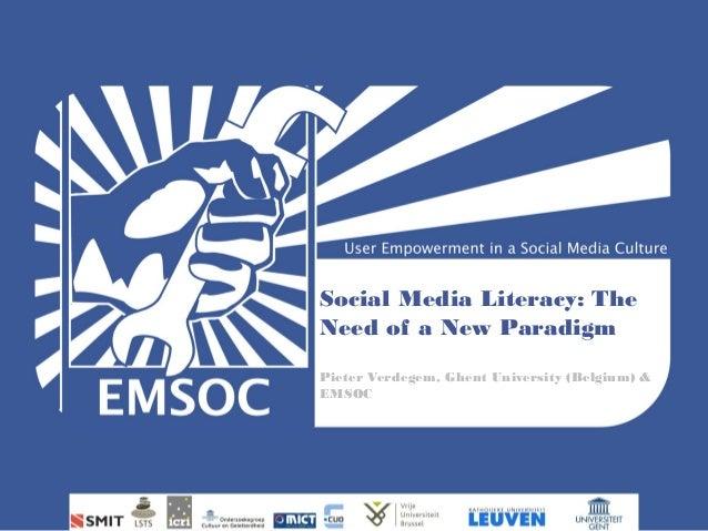 Social Media Literacy: TheNeed of a New ParadigmPieter Verdegem, Ghent University (Belgium) &EMSOC