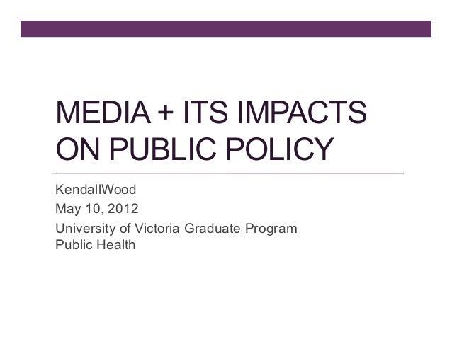 MEDIA + ITS IMPACTSON PUBLIC POLICYKendallWoodMay 10, 2012University of Victoria Graduate ProgramPublic Health