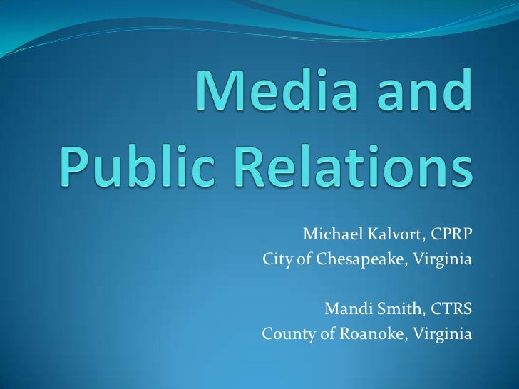 Media and Public Relations<br />Michael Kalvort, CPRP<br />City of Chesapeake, Virginia<br />Mandi Smith, CTRS<br />County...