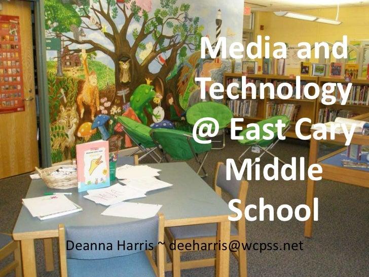 Media and Technology @ East Cary Middle School<br />Deanna Harris ~ deeharris@wcpss.net<br />